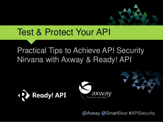 @Axway @SmartBear #APISecurity Test & Protect Your API Practical Tips to Achieve API Security Nirvana with Axway & Ready! ...