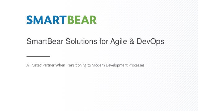 SmartBear Solutions for Agile & DevOps A Trusted PartnerWhen Transitioning toModern Development Processes