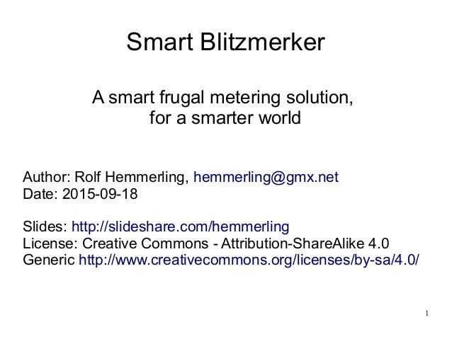 1 Smart Blitzmerker A smart frugal metering solution, for a smarter world Author: Rolf Hemmerling, hemmerling@gmx.net Date...