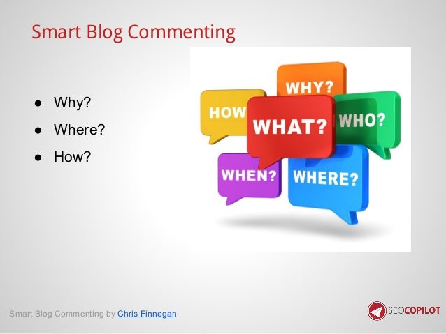 Smart Blog Commenting ● Why? ● Where? ● How? Smart Blog Commenting by Chris Finnegan