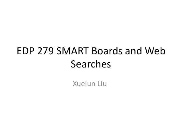 EDP 279 SMART Boards and Web Searches Xuelun Liu