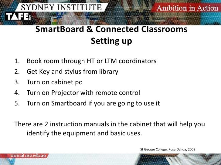 SmartBoard & Connected ClassroomsSetting up<br />Book room through HT or LTM coordinators<br />Get Key and stylus from lib...