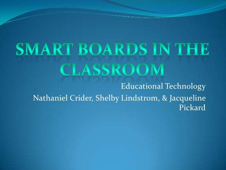 Educational TechnologyNathaniel Crider, Shelby Lindstrom, & Jacqueline                                         Pickard