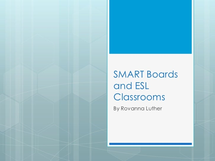SMART Boardsand ESLClassroomsBy Rovanna Luther