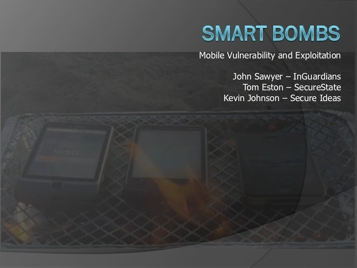 Mobile Vulnerability and Exploitation        John Sawyer – InGuardians           Tom Eston – SecureState      Kevin Johnso...