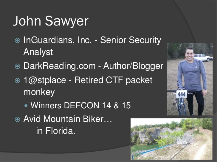 John Sawyer   InGuardians, Inc. - Senior Security    Analyst   DarkReading.com - Author/Blogger   1@stplace - Retired C...