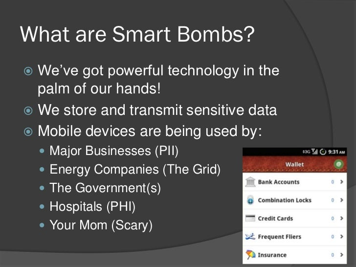 What are Smart Bombs? We've got powerful technology in the  palm of our hands! We store and transmit sensitive data Mob...