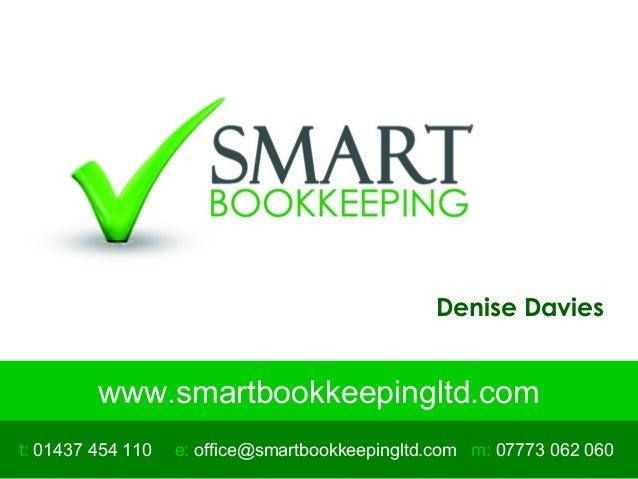 www.smartbookkeepingltd.com t: 01437 454 110 m: 07773 062 060 Denise Davies e: office@smartbookkeepingltd.com