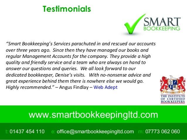 "www.smartbookkeepingltd.com t: 01437 454 110 m: 07773 062 060e: office@smartbookkeepingltd.com Testimonials ""Smart Bookkee..."