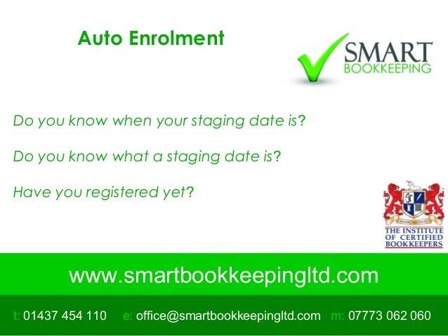www.smartbookkeepingltd.com t: 01437 454 110 m: 07773 062 060e: office@smartbookkeepingltd.com Auto Enrolment Do you know ...