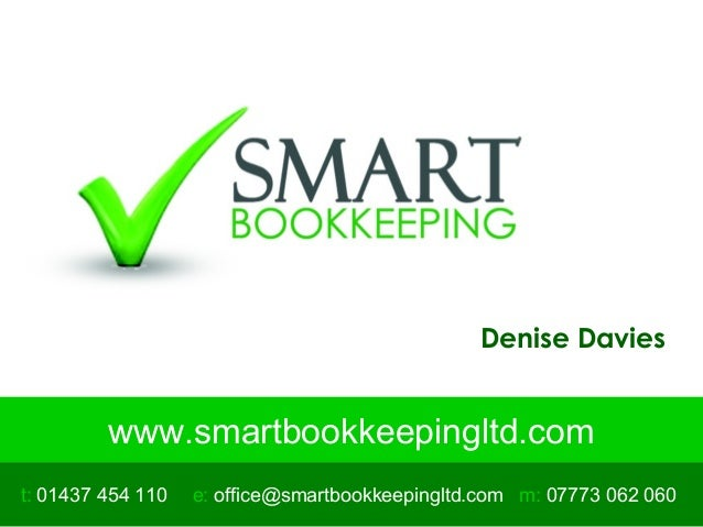 www.smartbookkeepingltd.com t: 01437 454 110 m: 07773 062 060e: office@smartbookkeepingltd.com Denise Davies