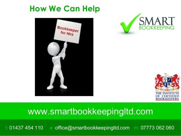 www.smartbookkeepingltd.com t: 01437 454 110 m: 07773 062 060e: office@smartbookkeepingltd.com How We Can Help