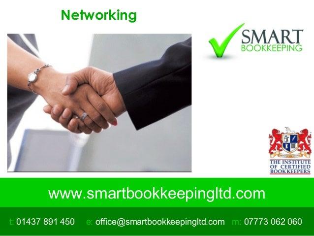 www.smartbookkeepingltd.com t: 01437 891 450 m: 07773 062 060e: office@smartbookkeepingltd.com Networking
