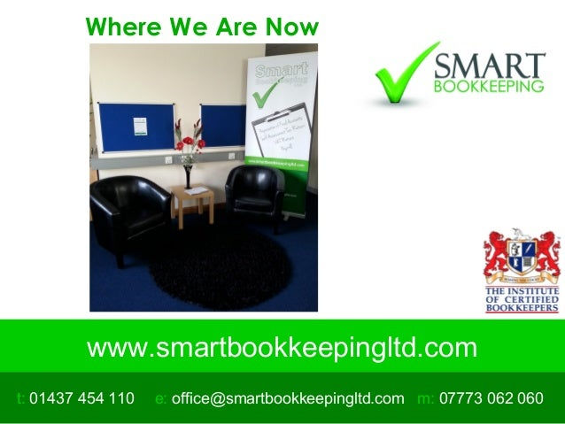 www.smartbookkeepingltd.com t: 01437 454 110 m: 07773 062 060e: office@smartbookkeepingltd.com Where We Are Now