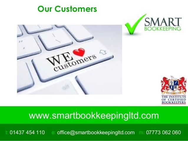 www.smartbookkeepingltd.com t: 01437 454 110 m: 07773 062 060e: office@smartbookkeepingltd.com Our Customers