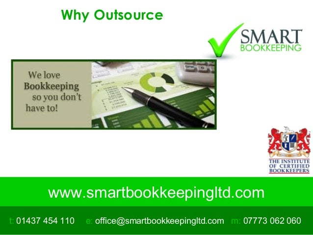 www.smartbookkeepingltd.com t: 01437 454 110 m: 07773 062 060e: office@smartbookkeepingltd.com Why Outsource