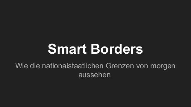 Smart Borders Wie die nationalstaatlichen Grenzen von morgen aussehen