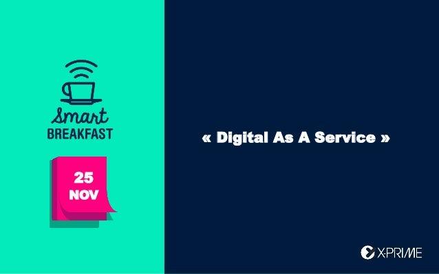 Bonjour ! Aujourd'hui : 25 NOV « Digital As A Service »