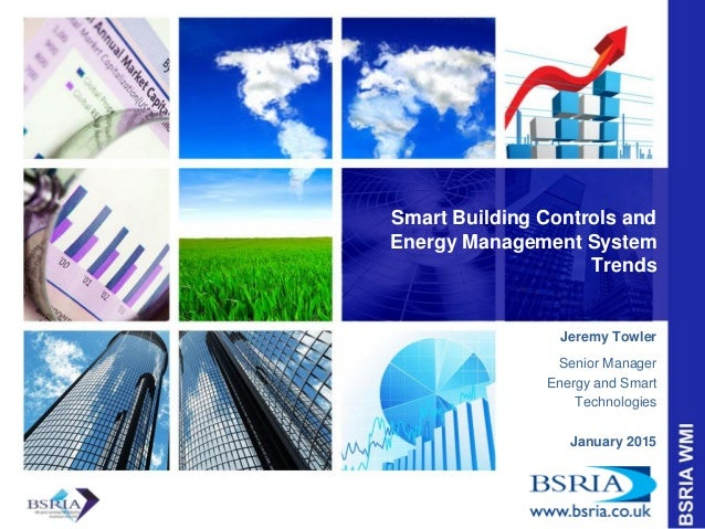 Smart Building Controls and Energy Management System Trends Jeremy Towler Senior Manager Energy and Smart Technologies Jan...