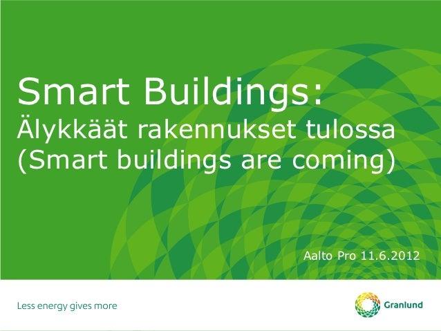 Smart Buildings:Älykkäät rakennukset tulossa(Smart buildings are coming)                     Aalto Pro 11.6.2012