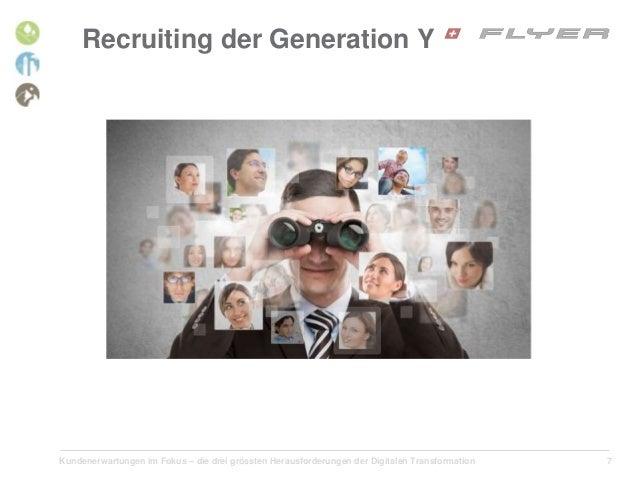 Kundenerwartungen im Fokus – die drei grössten Herausforderungen der Digitalen Transformation 7 Recruiting der Generation Y