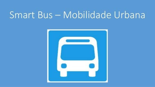 Smart Bus – Mobilidade Urbana Smart Bus