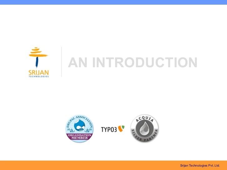 AN INTRODUCTION            Srijan Technologies Pvt. Ltd.