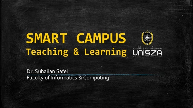SMART CAMPUS Teaching & Learning Dr. Suhailan Safei Faculty of Informatics & Computing