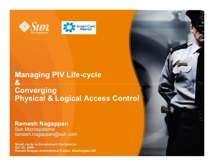 Managing PIV Life-cycle & Converging Physical & Logical Access Control   Ramesh Nagappan Sun Microsystems ramesh.nagappan@...