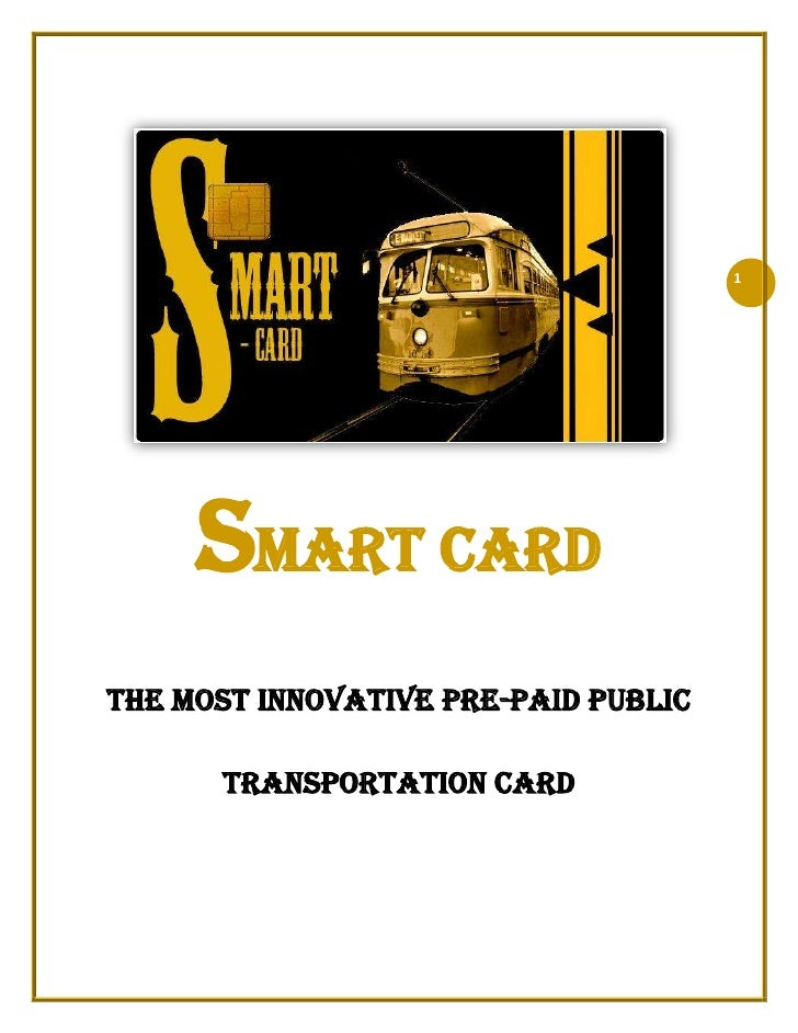 Smart Card<br />The Most Innovative Pre-Paid Public Transportation Card<br />Table of Contents<br />Executive Summary<br /...
