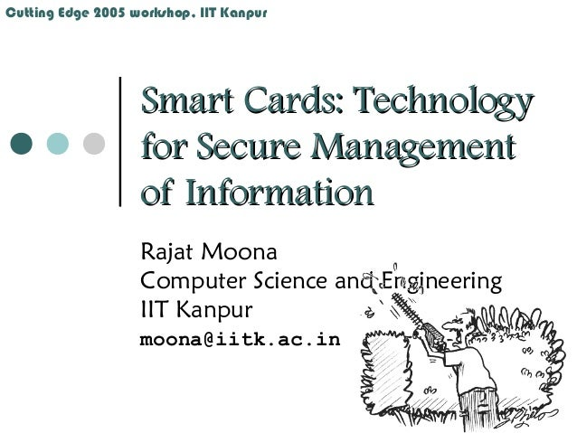 Cutting Edge 2005 workshop, IIT Kanpur                   Smart Cards: Technology                   for Secure Management  ...