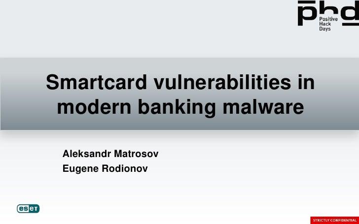 Smartcard vulnerabilities in modern banking malware Aleksandr Matrosov Eugene Rodionov