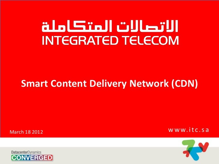 Smart Content Delivery Network (CDN)March 18 2012                    w w w. i t c . s a