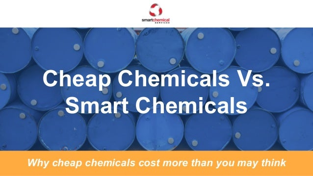 Cheap Chemicals Vs. Smart Chemicals Why cheap chemicals cost more than you may think