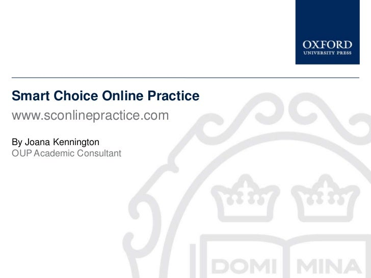 Smart Choice Online Practicewww.sconlinepractice.comBy Joana KenningtonOUP Academic Consultant