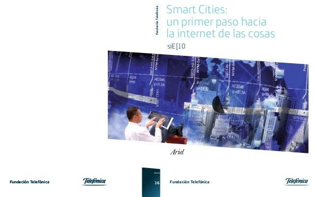 SmartCitiesFundación TelefónicaInforme16FundaciónTelefónicaFundación TelefónicaSmart Cities:un primer paso haciala interne...