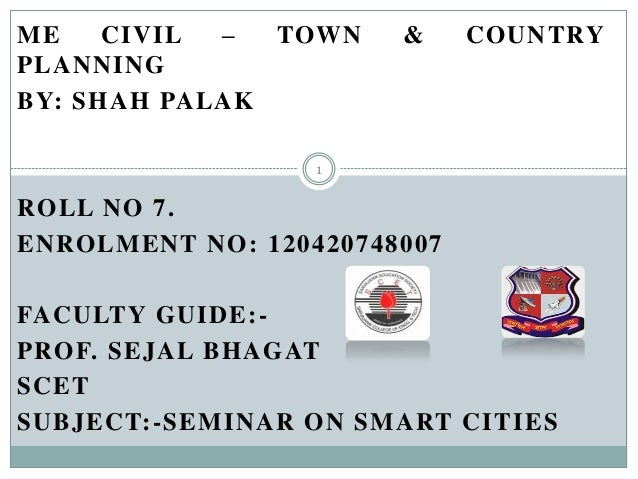 ME CIVIL – TOWN PLANNING BY: SHAH PALAK  &  COUNTRY  1  ROLL NO 7. ENROLMENT NO: 120420748007 FACULTY GUIDE:PROF. SEJAL BH...