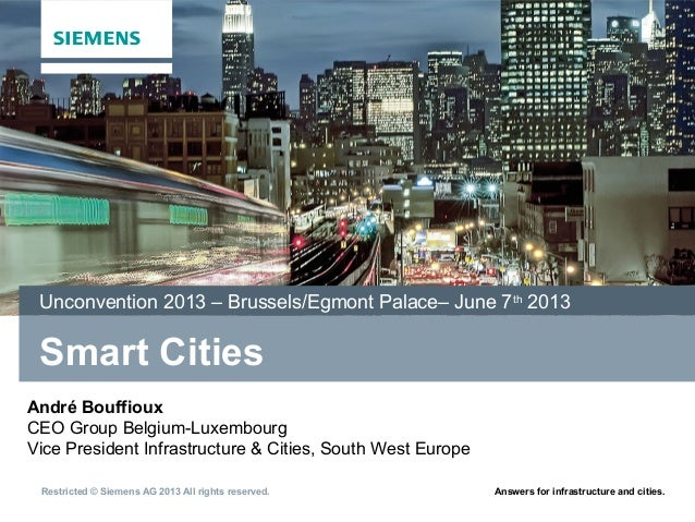 Answers for infrastructure and cities.Restricted © Siemens AG 2013 All rights reserved.Smart CitiesUnconvention 2013 – Bru...