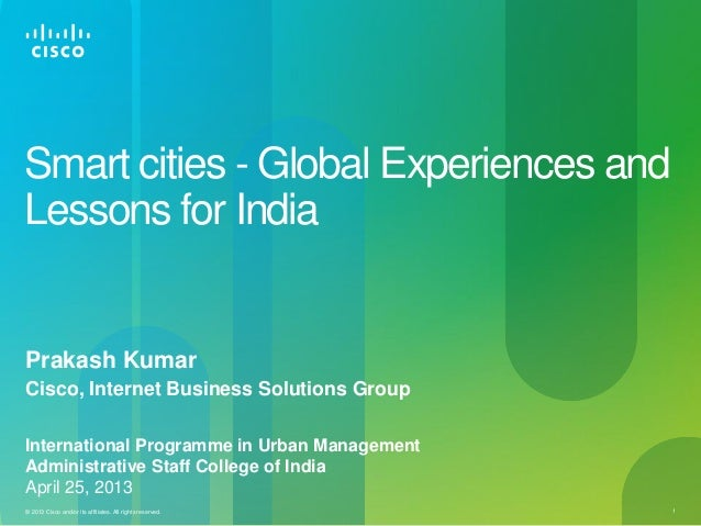 © 2013 Cisco and/or its affiliates. All rights reserved. 1 Smart cities - Global Experiences and Lessons for India Prakash...