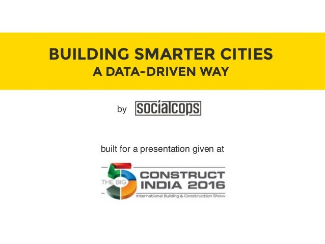 BUILDING SMARTER CITIES A DATA-DRIVEN WAY built for a presentation given at by