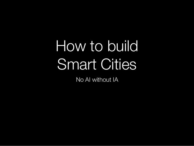 How to build Smart Cities No AI without IA