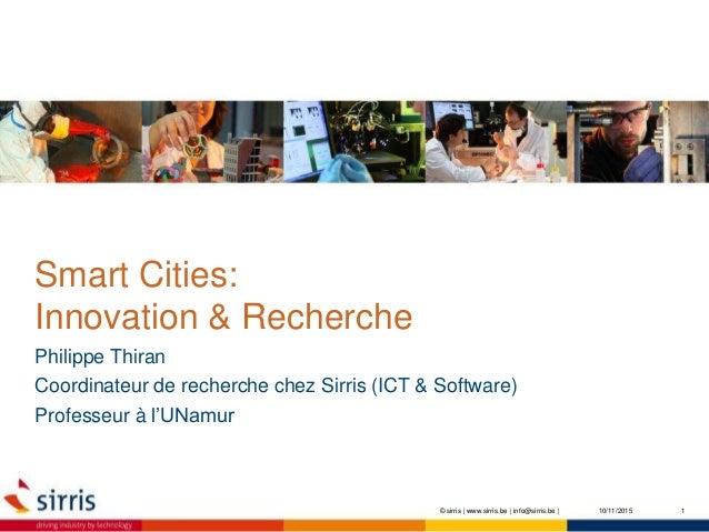 Smart Cities: Innovation & Recherche Philippe Thiran Coordinateur de recherche chez Sirris (ICT & Software) Professeur à l...