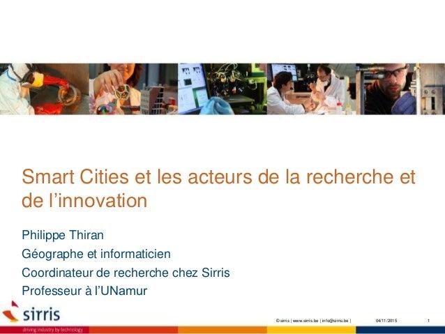 Smart Cities et les acteurs de la recherche et de l'innovation Philippe Thiran Géographe et informaticien Coordinateur de ...