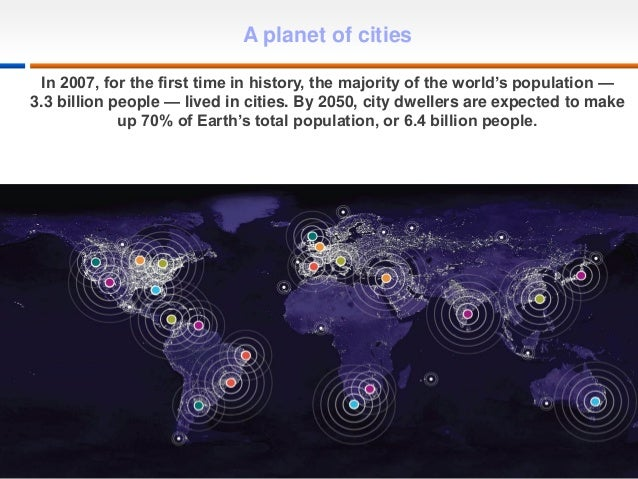1 A planet of cities In 2007, for the first time in history, the majority of the world's population — 3.3 billion people —...