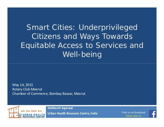 Smart Cities: Underprivileged Citizens and Ways Towards Equitable Access to Services and Well-being Siddharth Agarwal Urba...