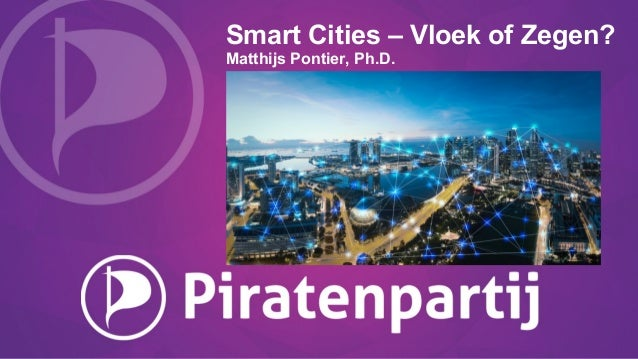 Smart Cities – Vloek of Zegen? Matthijs Pontier, Ph.D.