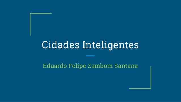 Cidades Inteligentes Eduardo Felipe Zambom Santana