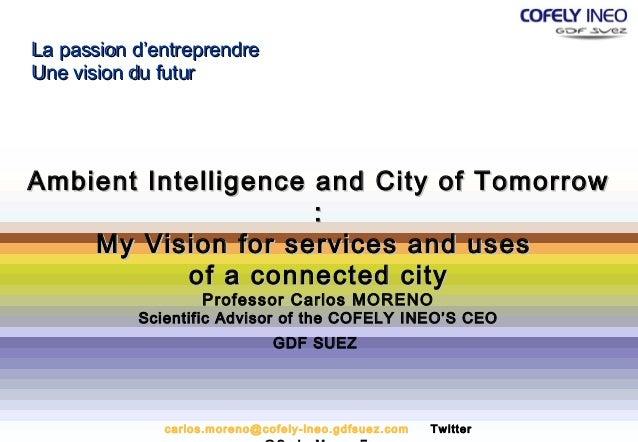 La passion d'entreprendreUne vision du futurAmbient Intelligence and City of Tomorrow                     :    My Vision f...