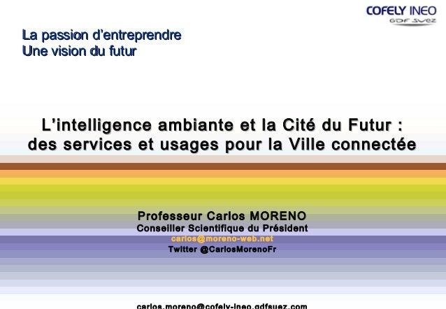 La passion d'entreprendreUne vision du futur L'intelligence ambiante et la Cité du Futur :des services et usages pour la V...