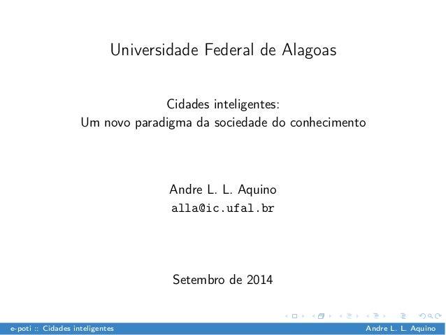 Universidade Federal de Alagoas  Cidades inteligentes:  Um novo paradigma da sociedade do conhecimento  Andre L. L. Aquino...